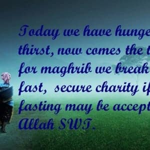 Today we have hunger and thirst, now comes the time for maghrib we break the fast, secure charity iftar fasting may be accepted by Allah SWT- Ucapan Selamat Berbuka Puasa Dalam Bahasa Inggris