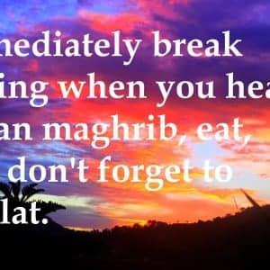 Immediately break fasting when you hear adzan maghrib, eat, and don't forget to Sholat -Ucapan Selamat Berbuka Puasa Dalam Bahasa Inggris